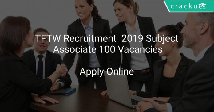 TFTW Recruitment 2019 Subject Associate 100 Vacancies