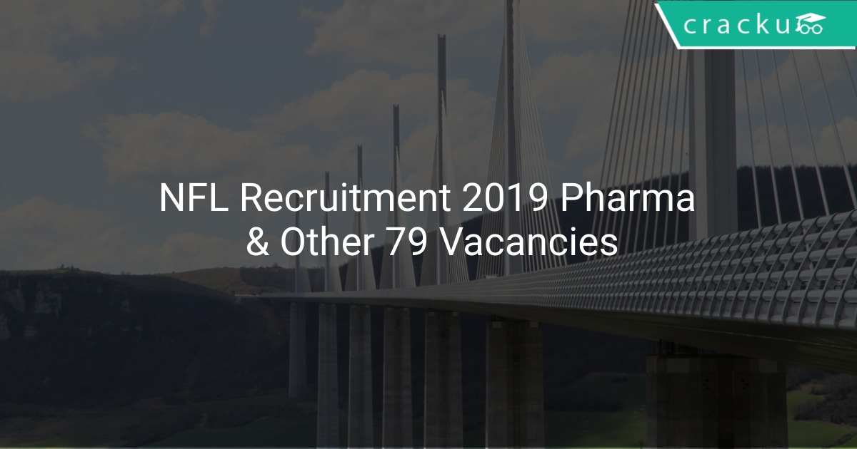 NFL Recruitment 2019 Pharmacists & Other 79 Vacancies | Cracku
