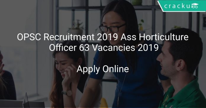 OPSC Recruitment 2019 Ass Horticulture Officer 63 Vacancies 2019