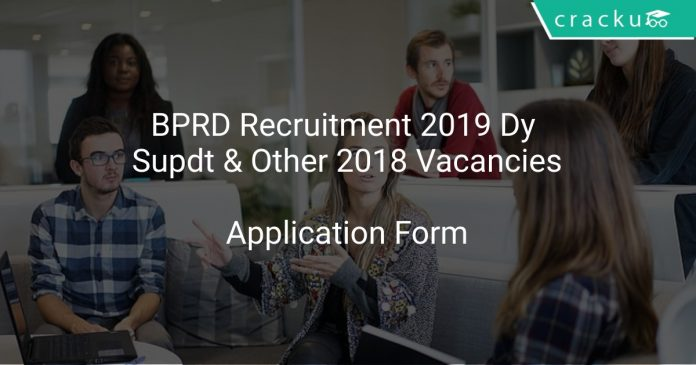 BPRD Recruitment 2019 Dy Supdt & Other 2018 Vacancies
