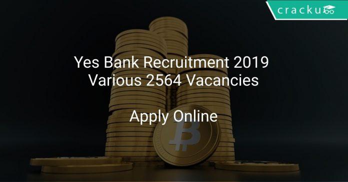 Yes Bank Recruitment 2019 Various 2564 Vacancies