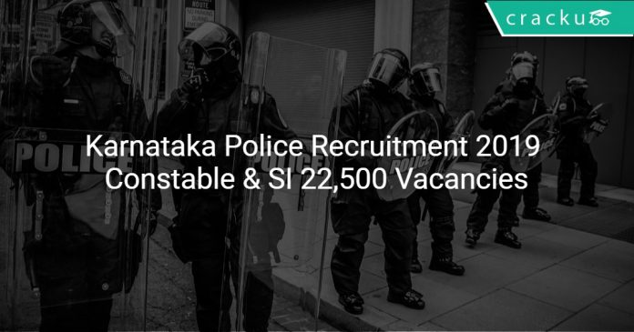Karnataka Police Recruitment 2019 Constable & SI 22,500 Vacancies