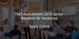 TMC Recruitment 2019 Senior Resident 56 Vacancies
