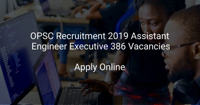 OPSC Recruitment 2019 Assistant Engineer Executive 386 Vacancies