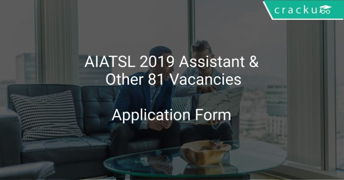 AIATSL 2019 Assistant & Other 81 Vacancies