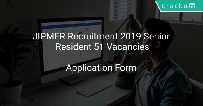JIPMER Recruitment 2019 Senior Resident 51 Vacancies