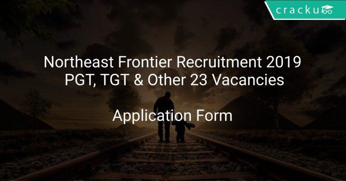 Northeast Frontier Recruitment 2019 PGT, TGT & Other 23 Vacancies