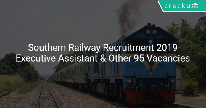 Southern Railway Recruitment 2019 Executive Assistant & Other 95 Vacancies