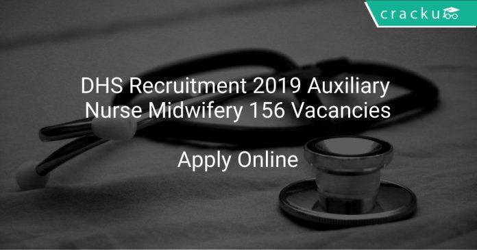 DHS Recruitment 2019 Auxiliary Nurse Midwifery 156 Vacancies