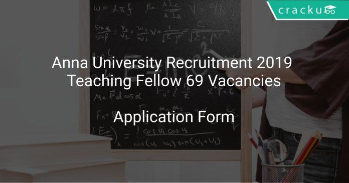 Anna University Recruitment 2019 Teaching Fellow 69 Vacancies