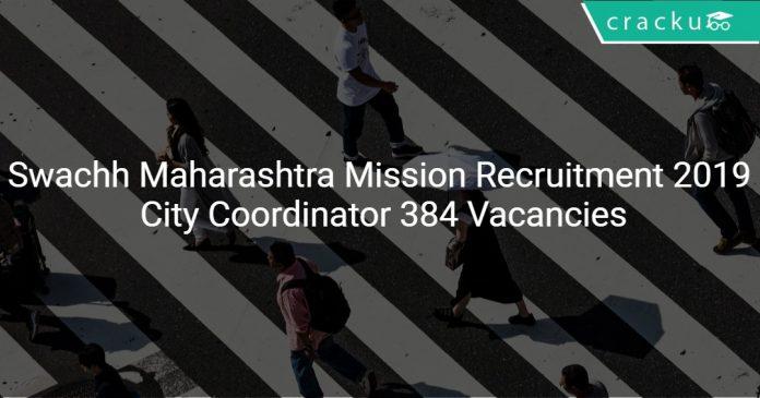 Swachh Maharashtra Mission Recruitment 2019 City Coordinator 384 Vacancies
