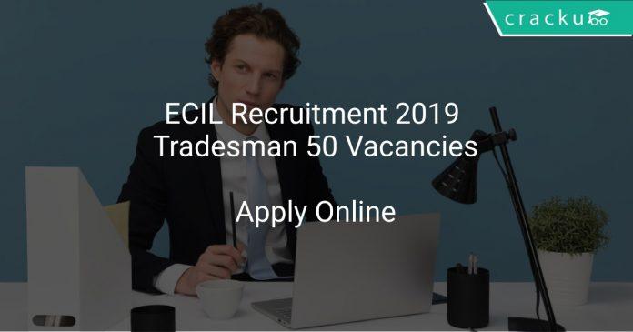 ECIL Recruitment 2019 Tradesman 50 Vacancies