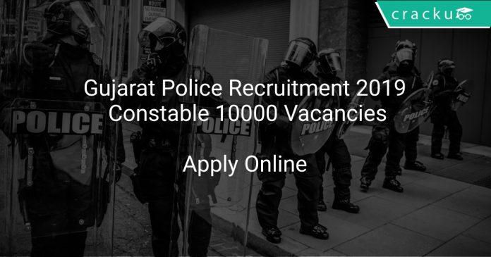 Gujarat Police Recruitment 2019 Constable 10000 Vacancies