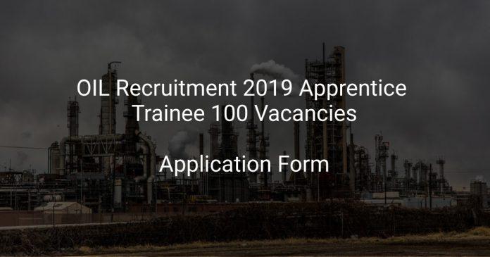 OIL Recruitment 2019 Apprentice Trainee 100 Vacancies
