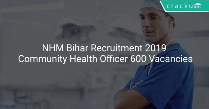 NHM Bihar Recruitment 2019 Community Health Officer 600 Vacancies
