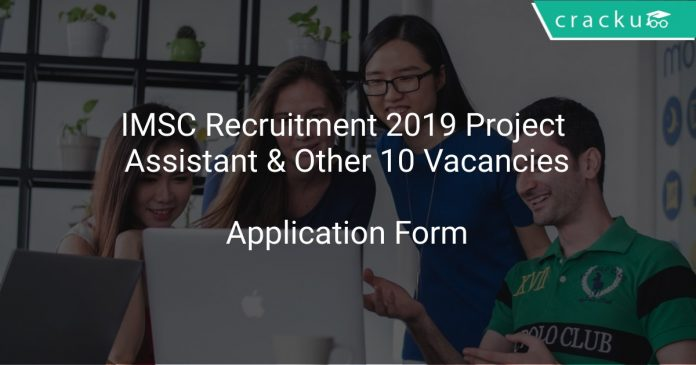IMSC Recruitment 2019 Project Assistant & Other 10 Vacancies