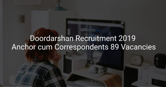Doordarshan Recruitment 2019 Anchor cum Correspondents & Other 89 Vacancies