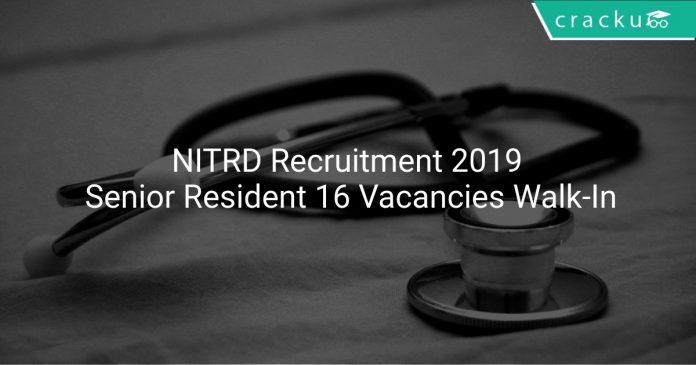 NITRD Recruitment 2019 Senior Resident 16 Vacancies Walk-In