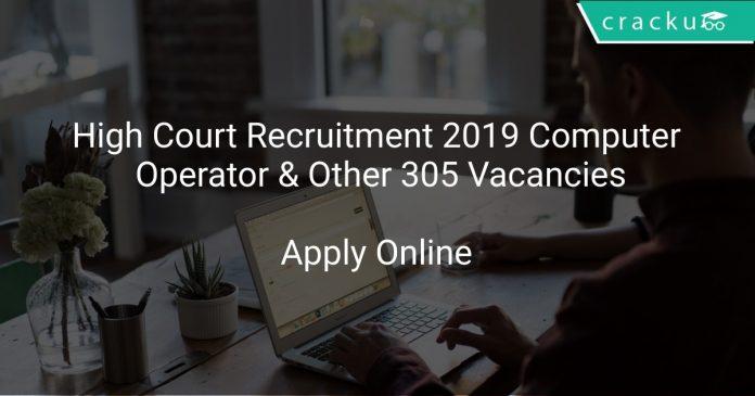 High Court Recruitment 2019 Computer Operator & Other 305 Vacancies