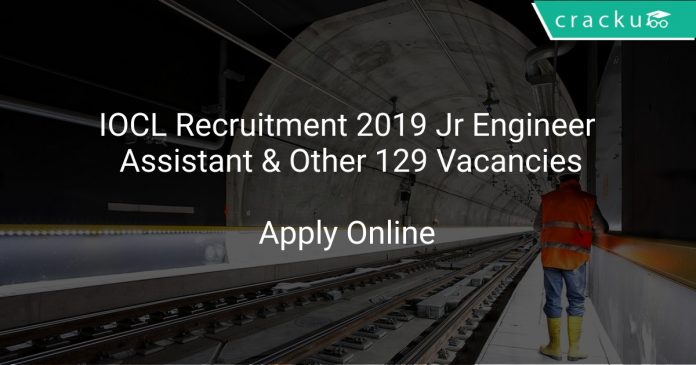 IOCL Recruitment 2019 Jr Engineer Assistant & Other 129 Vacancies