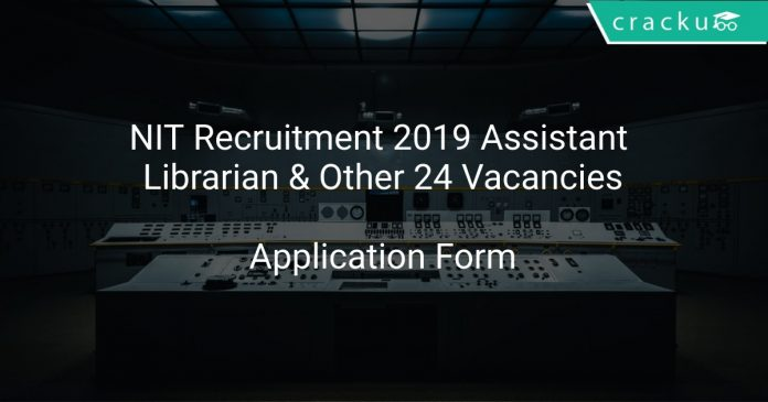 NIT Recruitment 2019 Ass Librarian & Other 24 Vacancies