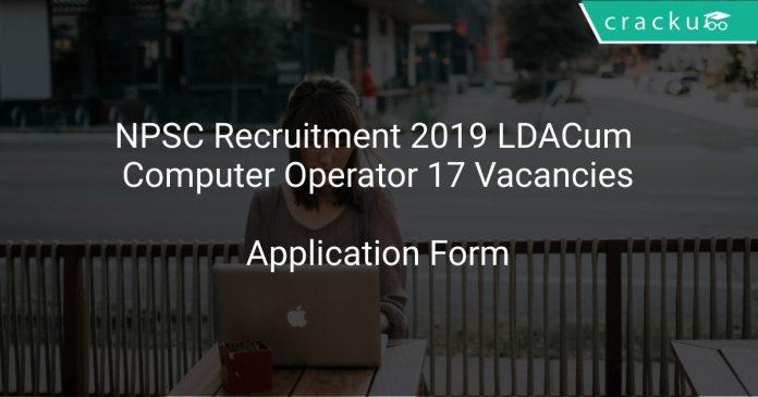NPSC Recruitment 2019 LDA Cum Computer Operator 17 Vacancies