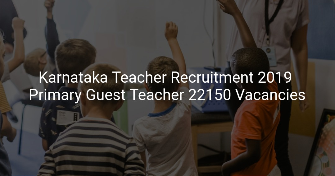 Karnataka Teacher Recruitment 2019 Primary Guest Teacher