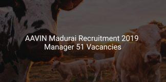 AAVIN Madurai Recruitment 2019 Manager 51 Vacancies