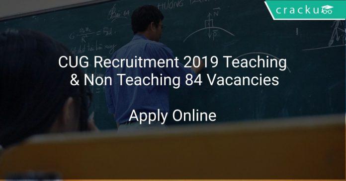 CUG Recruitment 2019 Teaching & Non Teaching 84 Vacancies