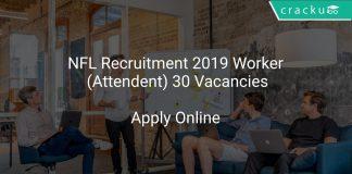 NFL Recruitment 2019 Worker (Attendent) 30 Vacancies