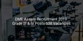 DME Assam Recruitment 2019 Grade III & IV Posts 538 Vacancies