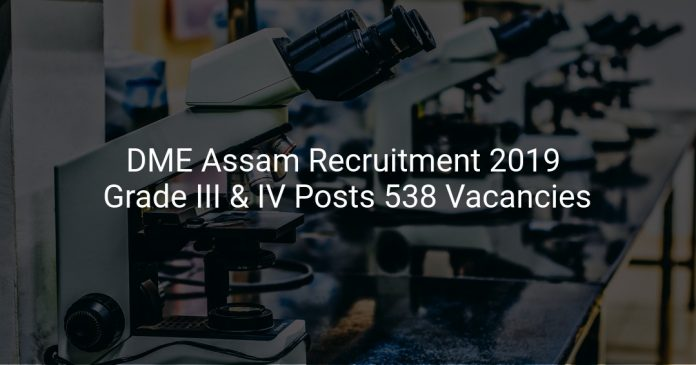 DME Assam Recruitment 2019 Grade III & IV Posts 538 Vacancies