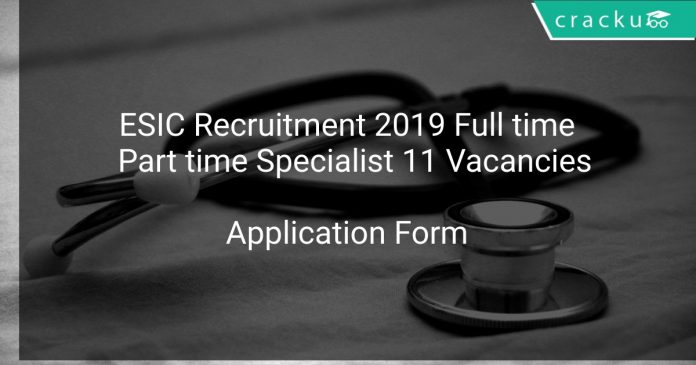 ESIC Recruitment 2019 Full time & Part time Specialist 11 Vacancies