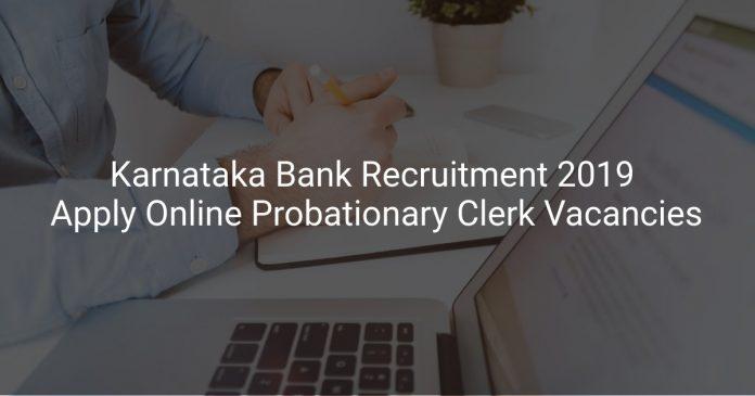 Karnataka Bank Recruitment 2019 Apply Online Probationary Clerk Vacancies