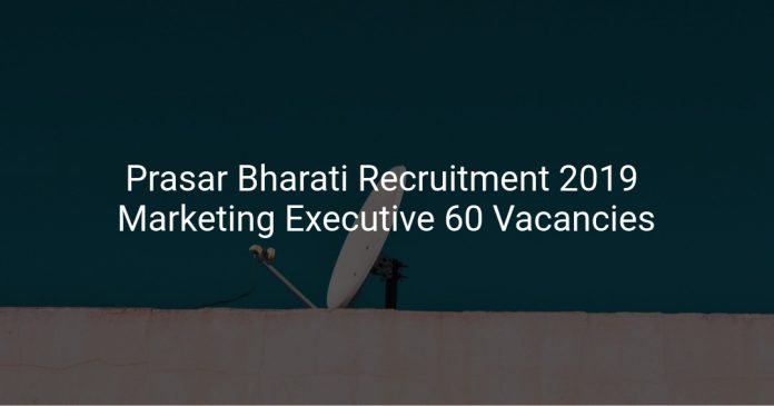 Prasar Bharati Recruitment 2019 Marketing Executive 60 Vacancies