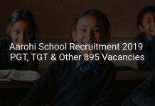 Aarohi School Recruitment 2019 PGT, TGT & Other 895 Vacancies