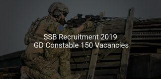 SSB Recruitment 2019 GD Constable 150 Vacancies