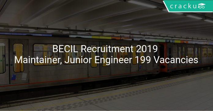 BECIL Recruitment 2019 Maintainer, Junior Engineer & Other 199 Vacancies