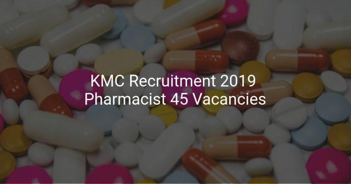 KMC Recruitment 2019 Pharmacist 45 Vacancies