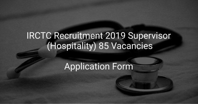 IRCTC Recruitment 2019 Supervisor (Hospitality) 85 Vacancies