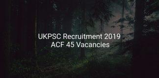UKPSC Recruitment 2019 ACF 45 Vacancies