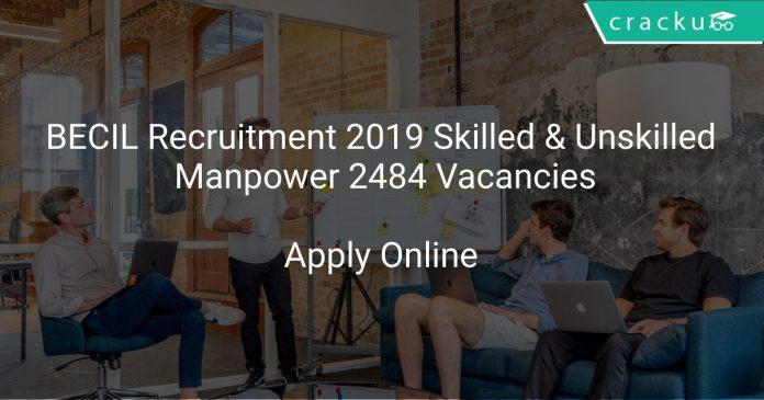BECIL Recruitment 2019 Skilled & Unskilled Manpower 2484 Vacancies