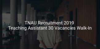 TNAU Recruitment 2019 Teaching Assistant 30 Vacancies Walk-In