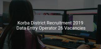 Korba District Recruitment 2019 Data Entry Operator 26 Vacancies