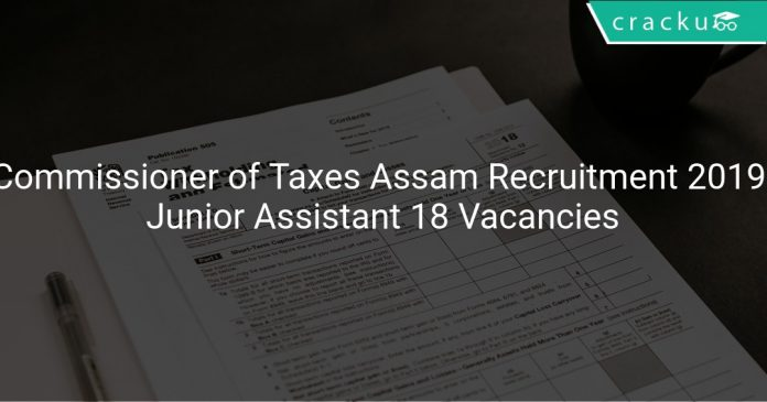 Commissioner of Taxes Assam Recruitment 2019 Junior Assistant 18 Vacancies