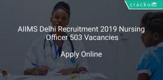 AIIMS Delhi Recruitment 2019 Nursing Officer 503 Vacancies
