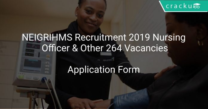 NEIGRIHMS Recruitment 2019 Nursing Officer & Other 264 Vacancies