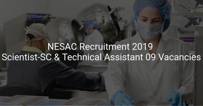 NESAC Recruitment 2019 Scientist-SC & Technical Assistant 09 Vacancies