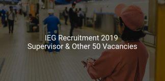 IEG Recruitment 2019 Supervisor & Other 50 Vacancies