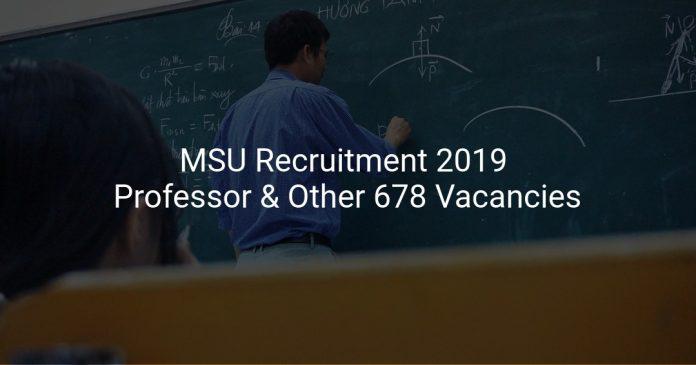 MSU Recruitment 2019 Professor, Associate Professor & Other 678 Vacancies